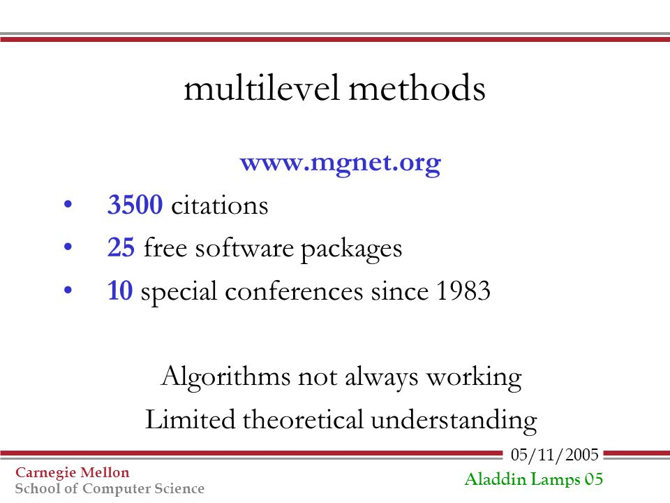 05/11/2005 Carnegie Mellon School of Computer Science Aladdin Lamps 05 multilevel methods www.mgnet.org 3500 citations 25 free software packages 10 sp