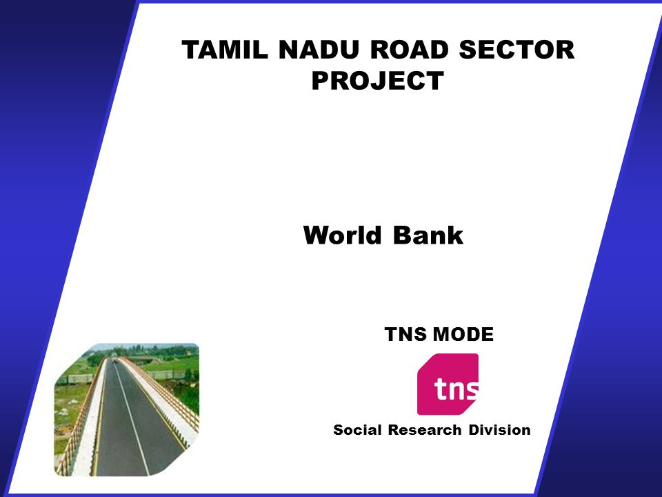 TAMIL NADU ROAD SECTOR PROJECT Social Research Division TNS MODE World Bank