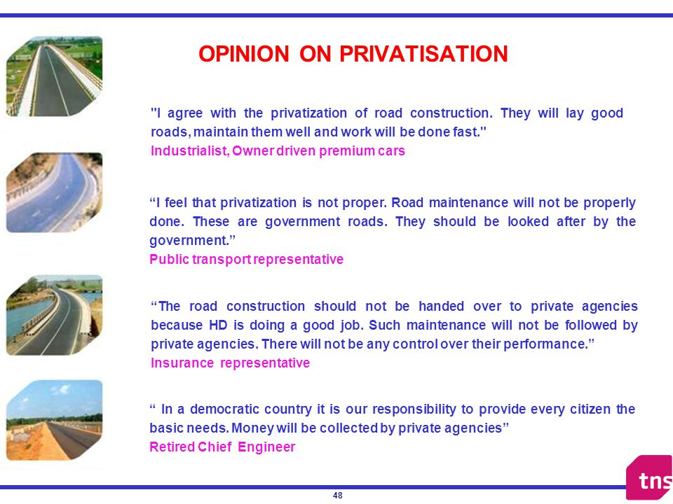 48 OPINION ON PRIVATISATION I agree with the privatization of road construction.
