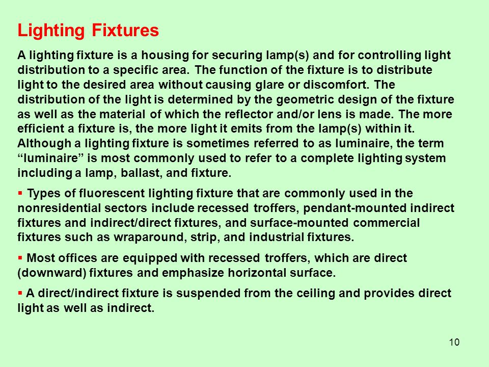 10 A lighting fixture is a housing for securing lamp(s) and for controlling light distribution to a specific area. The function of the fixture is to d
