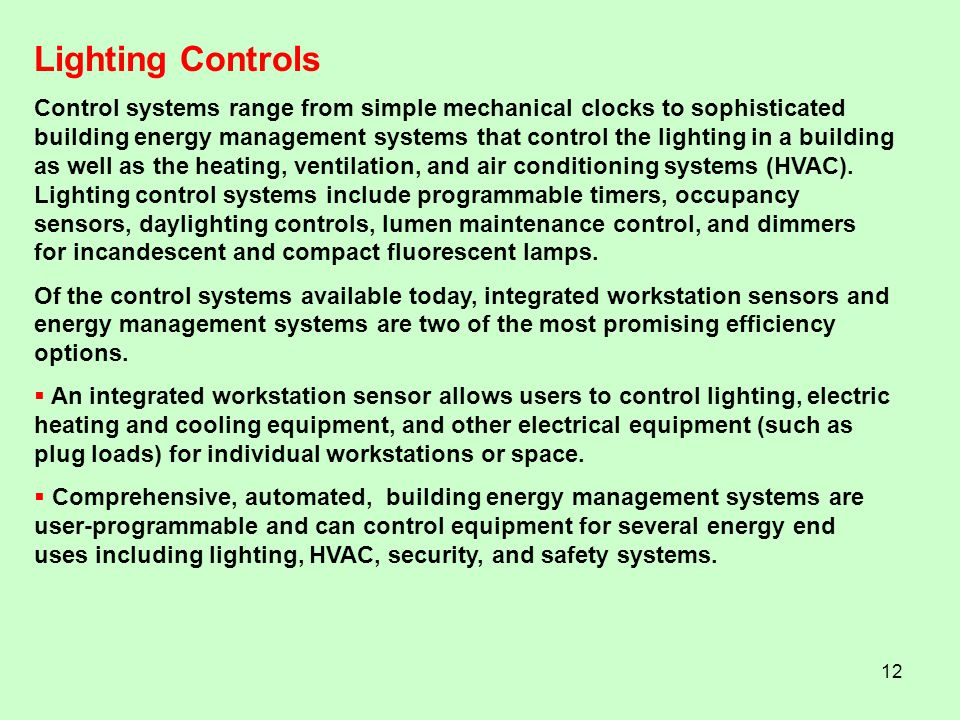 12 Control systems range from simple mechanical clocks to sophisticated building energy management systems that control the lighting in a building as