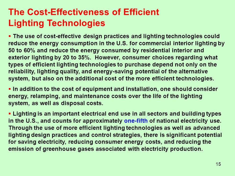 15 The use of cost-effective design practices and lighting technologies could reduce the energy consumption in the U.S. for commercial interior lighti