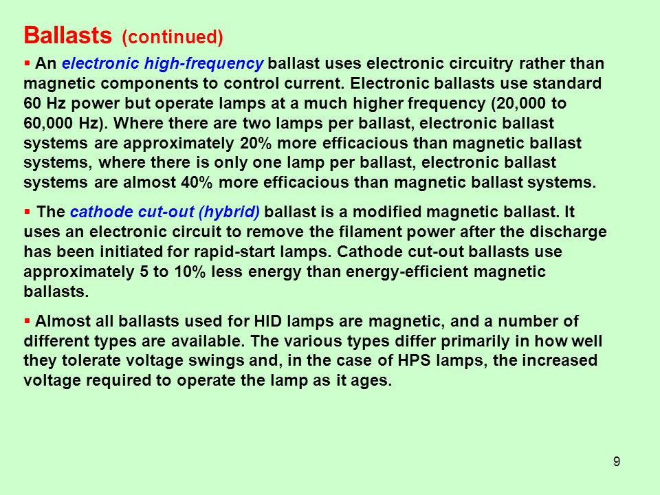 9 An electronic high-frequency ballast uses electronic circuitry rather than magnetic components to control current.