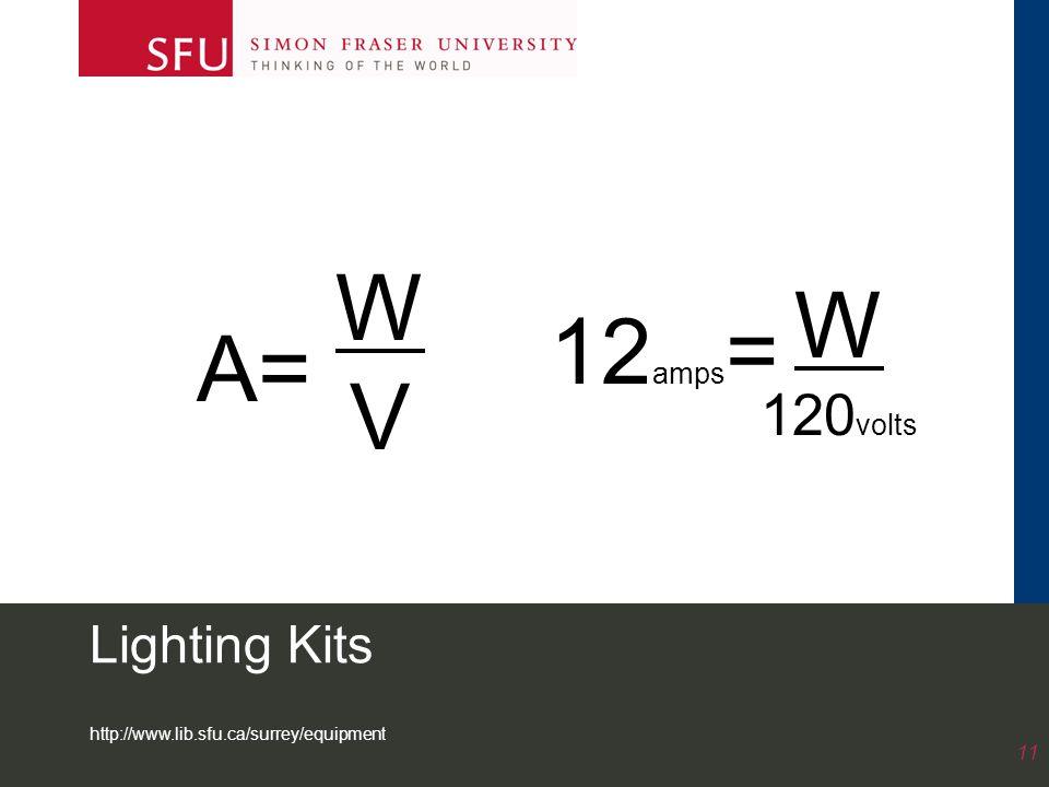 http://www.lib.sfu.ca/surrey/equipment 11 Lighting Kits WVWV 12 amps = W 120 volts A=