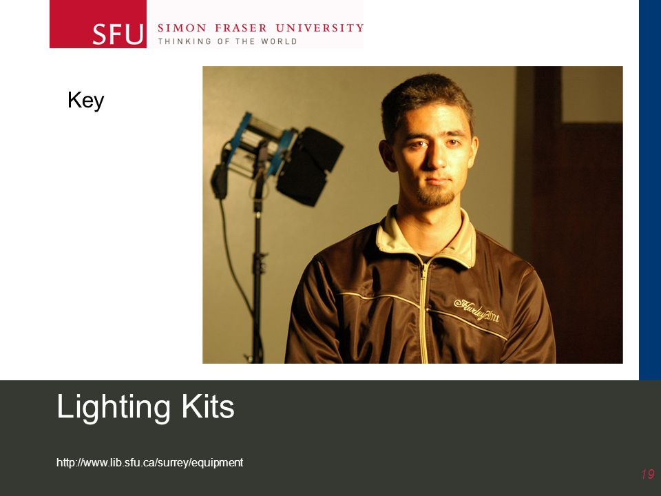 http://www.lib.sfu.ca/surrey/equipment 19 Lighting Kits Key