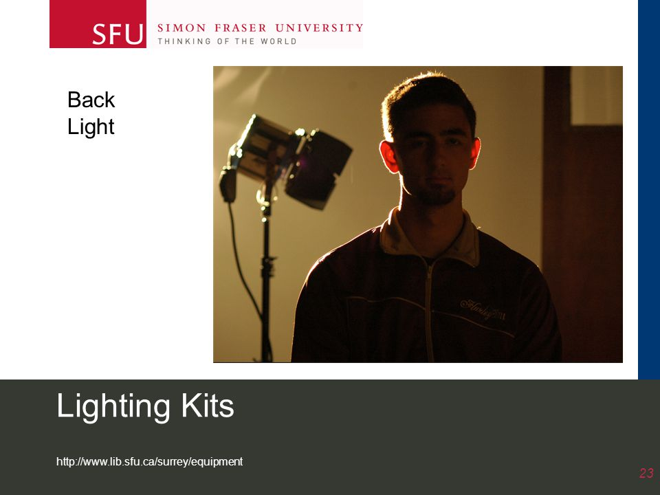 http://www.lib.sfu.ca/surrey/equipment 23 Lighting Kits Back Light