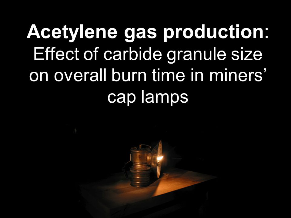 Acetylene gas production: Effect of carbide granule size on overall burn time in miners cap lamps