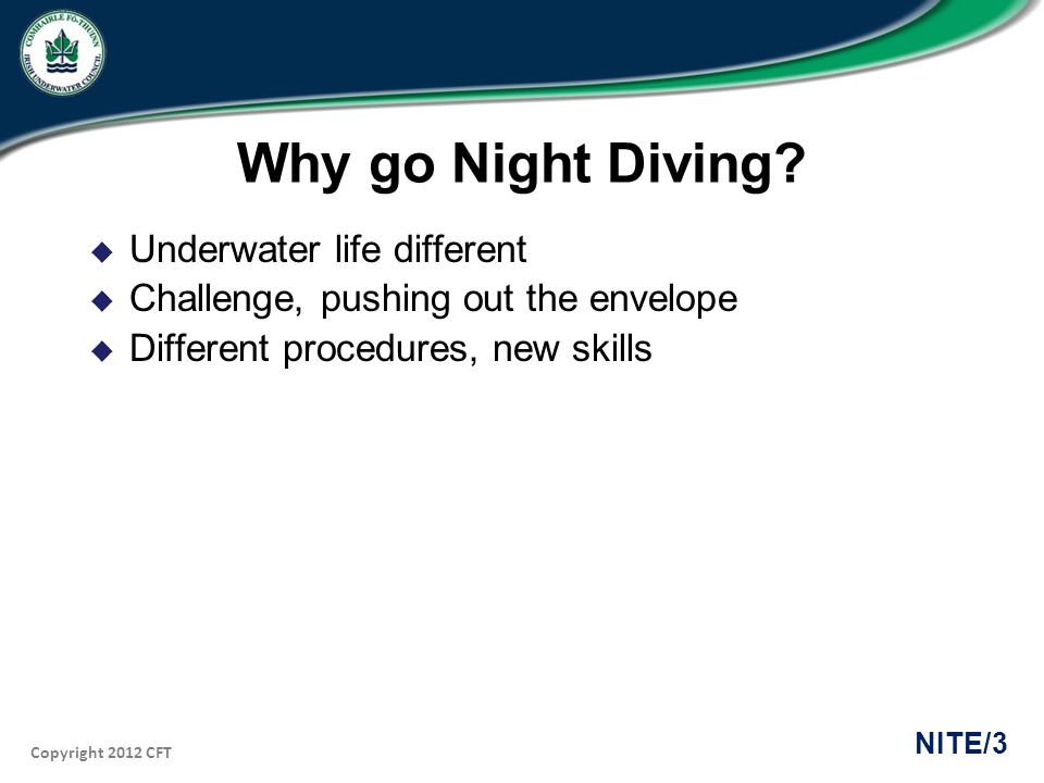 Copyright 2012 CFT NITE/3 Why go Night Diving.