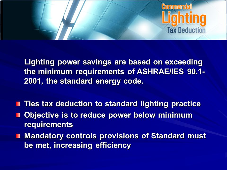 Lighting power savings are based on exceeding the minimum requirements of ASHRAE/IES 90.1- 2001, the standard energy code.