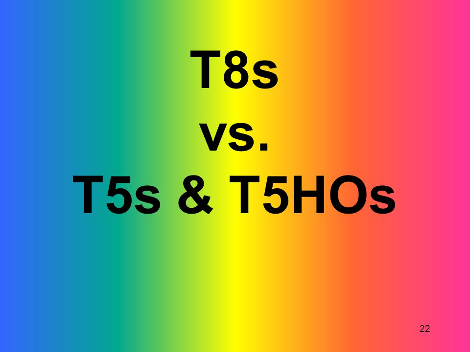 22 T8s vs. T5s & T5HOs