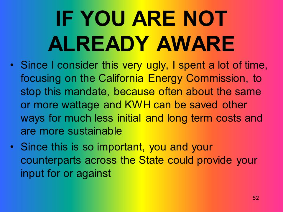 52 IF YOU ARE NOT ALREADY AWARE Since I consider this very ugly, I spent a lot of time, focusing on the California Energy Commission, to stop this man