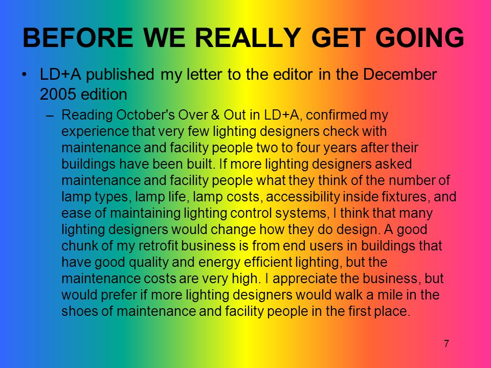 7 BEFORE WE REALLY GET GOING LD+A published my letter to the editor in the December 2005 edition –Reading October's Over & Out in LD+A, confirmed my e