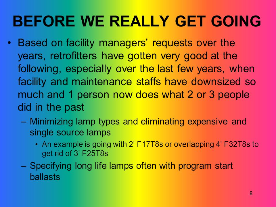 8 BEFORE WE REALLY GET GOING Based on facility managers requests over the years, retrofitters have gotten very good at the following, especially over