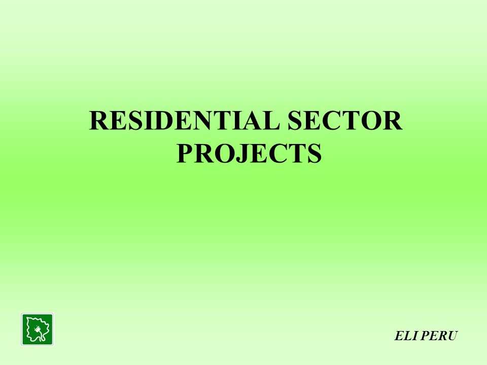 RESIDENTIAL SECTOR PROJECTS ELI PERU