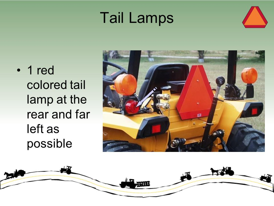 Tail Lamps 1 red colored tail lamp at the rear and far left as possible
