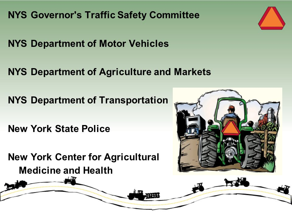 NYS Governor's Traffic Safety Committee NYS Department of Motor Vehicles NYS Department of Agriculture and Markets NYS Department of Transportation Ne