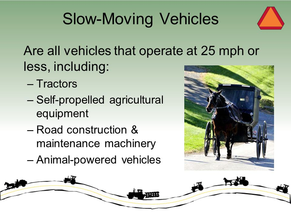 Slow-Moving Vehicle Season From late April through mid-October.