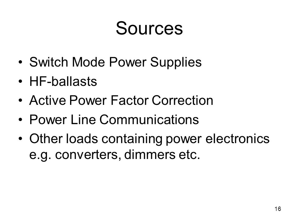 16 Sources Switch Mode Power Supplies HF-ballasts Active Power Factor Correction Power Line Communications Other loads containing power electronics e.