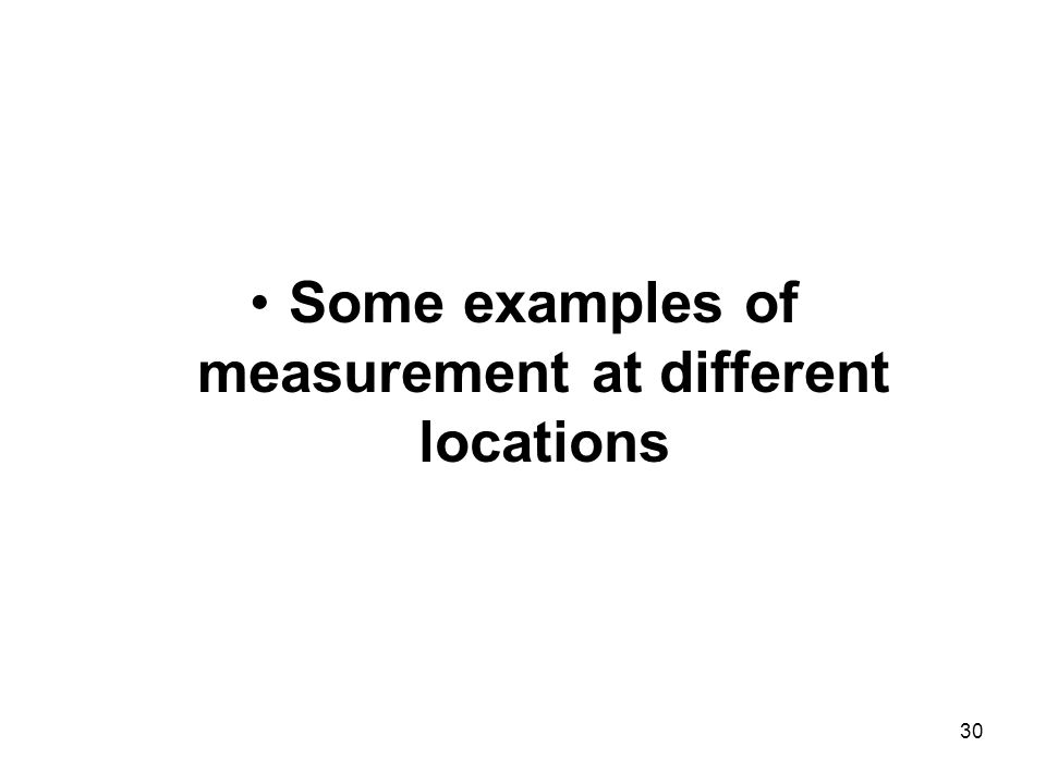 30 Some examples of measurement at different locations