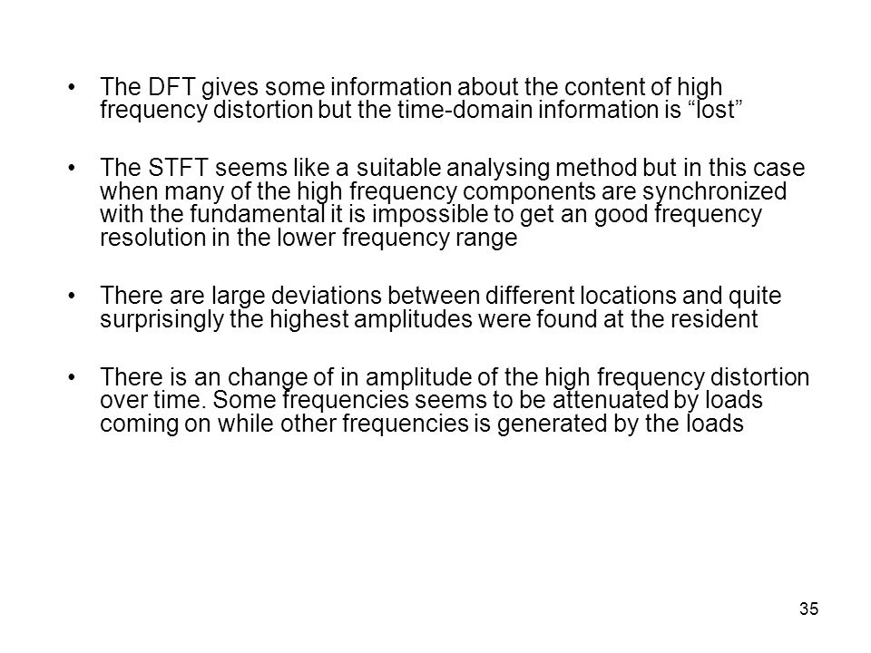 35 The DFT gives some information about the content of high frequency distortion but the time-domain information is lost The STFT seems like a suitabl