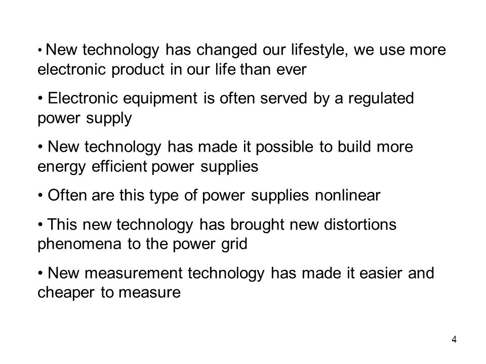 4 New technology has changed our lifestyle, we use more electronic product in our life than ever Electronic equipment is often served by a regulated p
