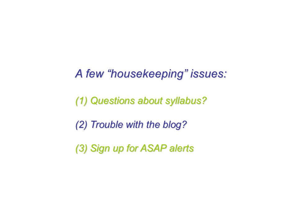 A few housekeeping issues: (1) Questions about syllabus.