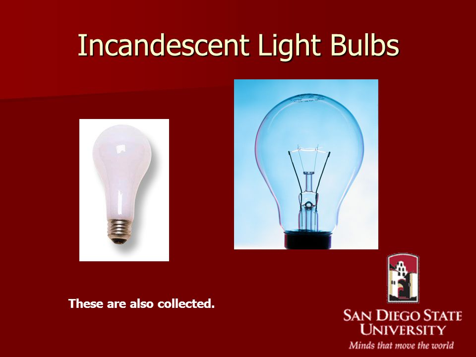 Incandescent Light Bulbs These are also collected.