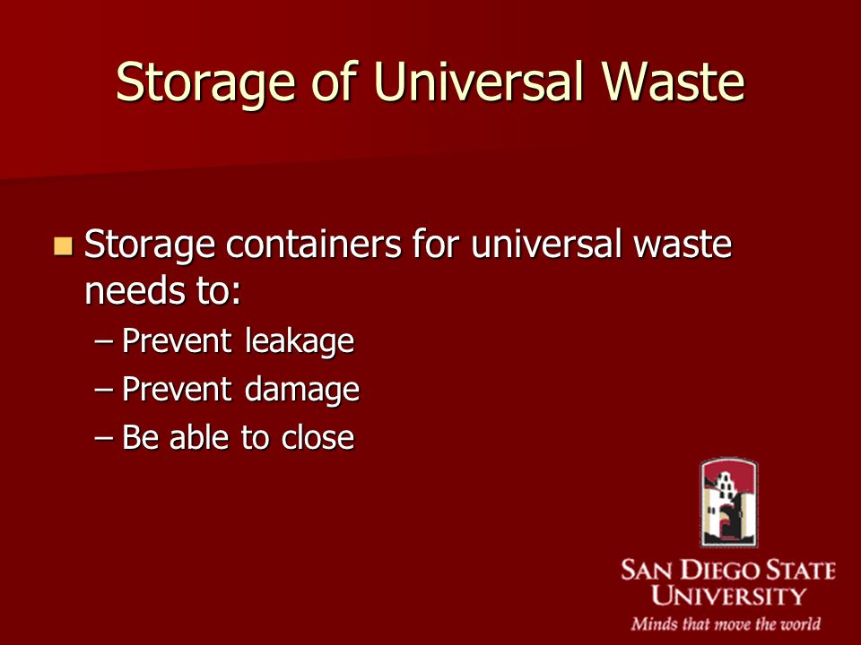 Storage of Universal Waste Storage containers for universal waste needs to: Storage containers for universal waste needs to: –Prevent leakage –Prevent