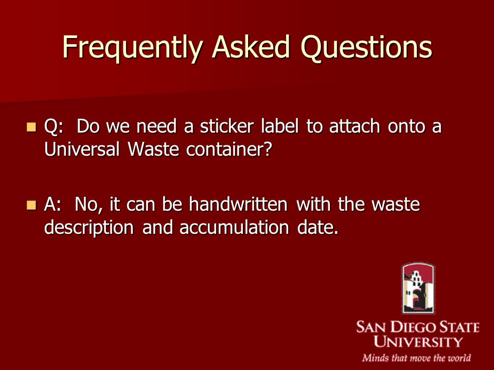 Frequently Asked Questions Q: Do we need a sticker label to attach onto a Universal Waste container? Q: Do we need a sticker label to attach onto a Un