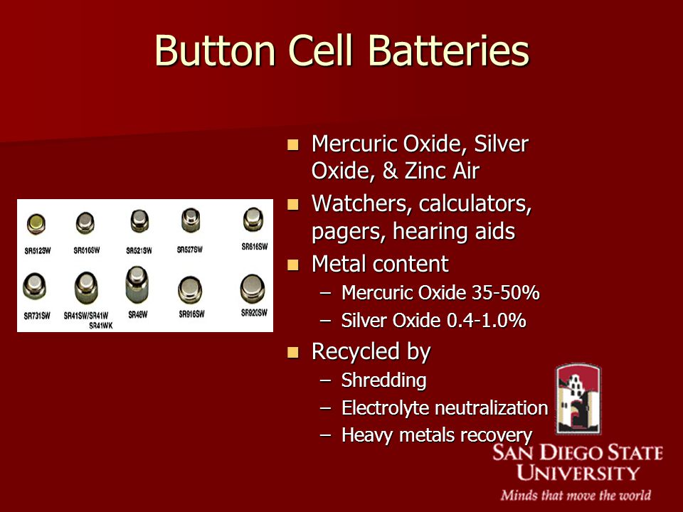 Button Cell Batteries Mercuric Oxide, Silver Oxide, & Zinc Air Mercuric Oxide, Silver Oxide, & Zinc Air Watchers, calculators, pagers, hearing aids Wa