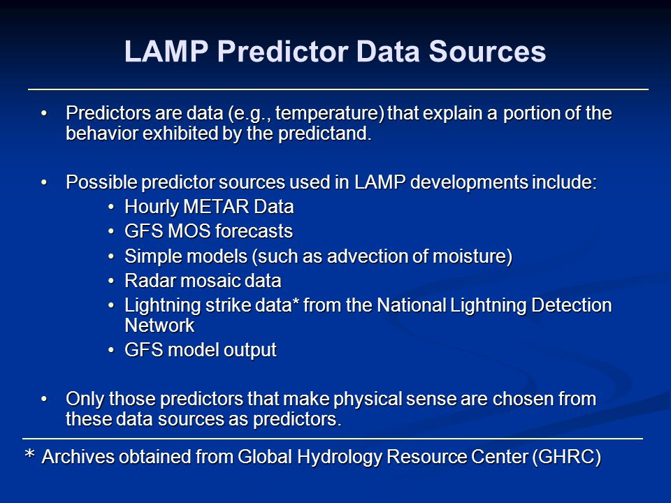 LAMP Predictor Data Sources Predictors are data (e.g., temperature) that explain a portion of the behavior exhibited by the predictand.Predictors are data (e.g., temperature) that explain a portion of the behavior exhibited by the predictand.