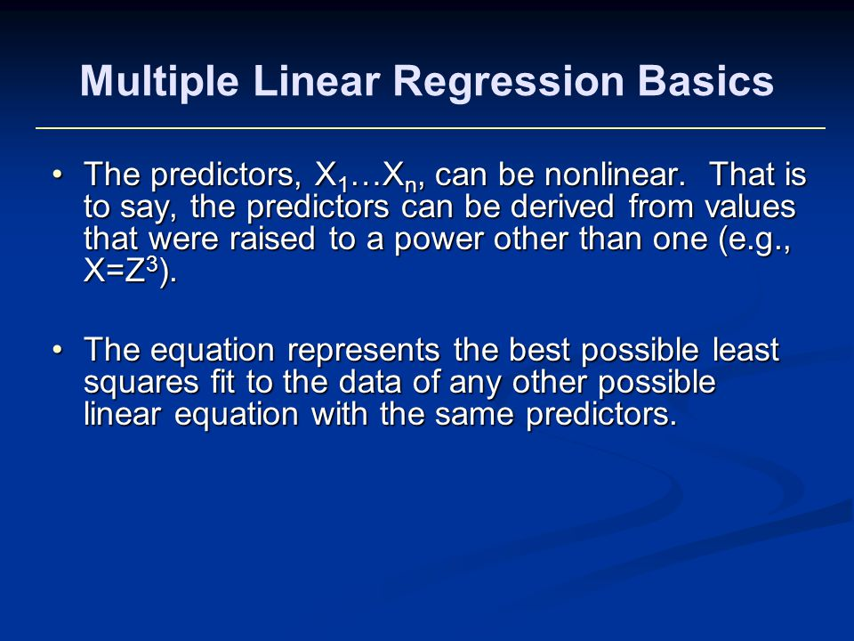 The predictors, X 1 …X n, can be nonlinear.