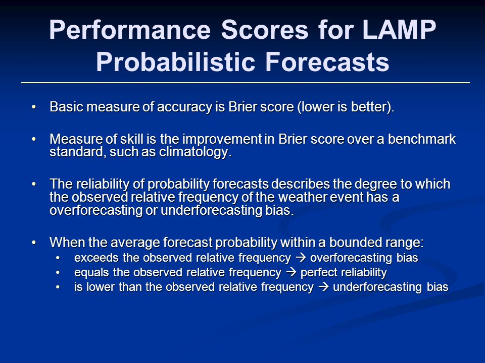Performance Scores for LAMP Probabilistic Forecasts Basic measure of accuracy is Brier score (lower is better).Basic measure of accuracy is Brier score (lower is better).