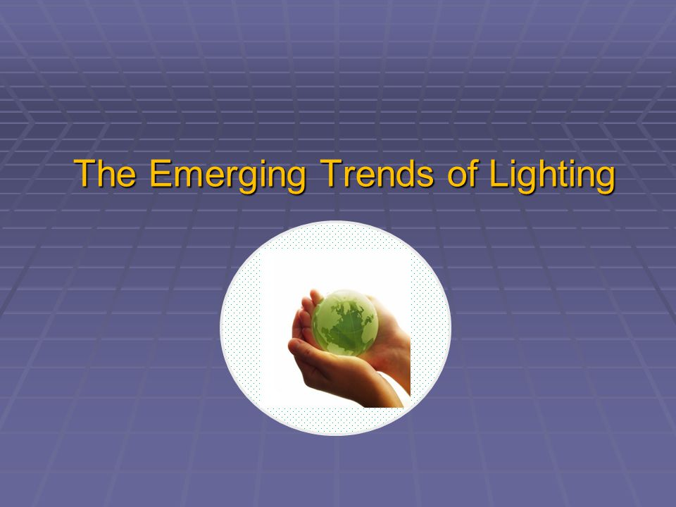 The Emerging Trends of Lighting