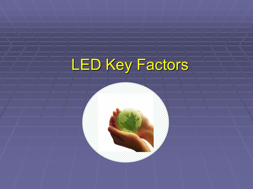 LED Key Factors