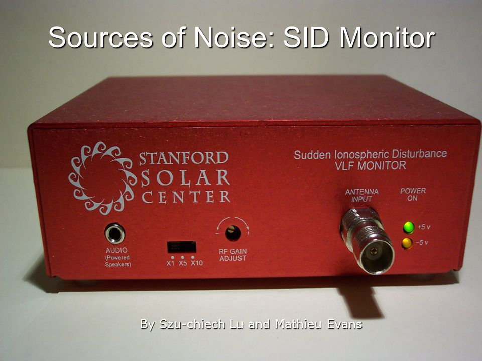 Sources of Noise: SID Monitor By Szu-chiech Lu and Mathieu Evans