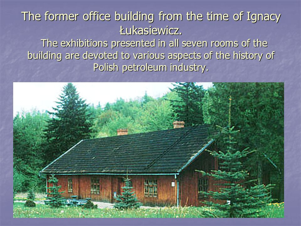 The former office building from the time of Ignacy Łukasiewicz.
