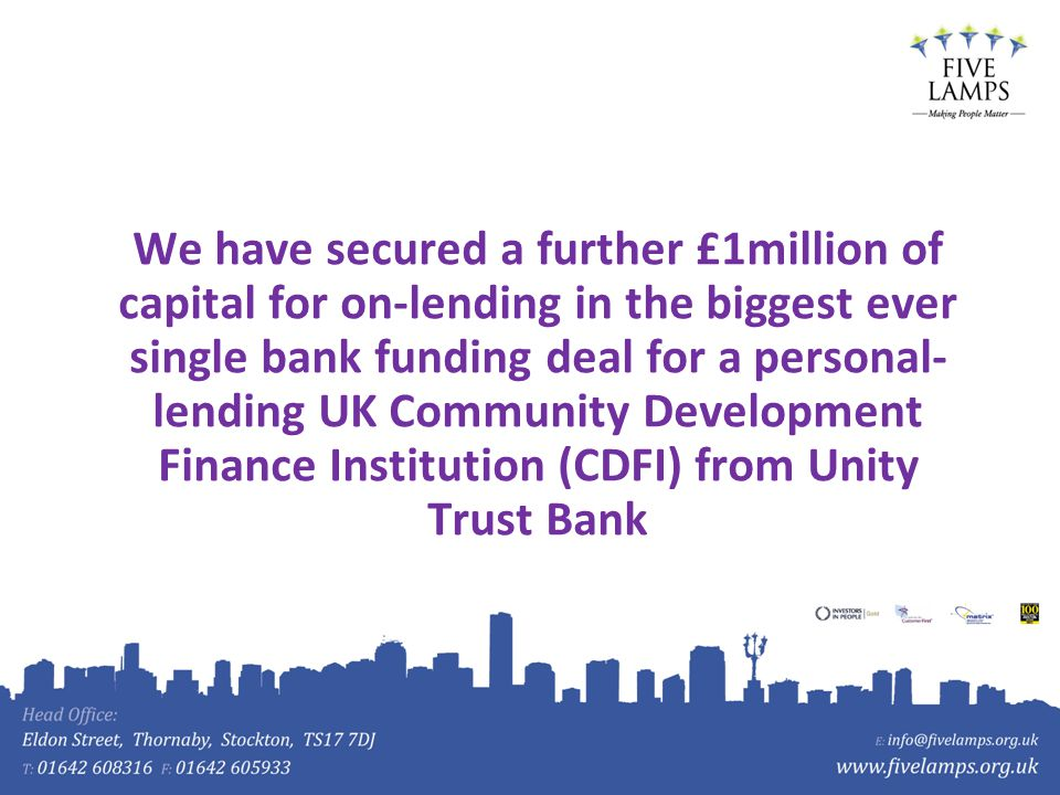 We have secured a further £1million of capital for on-lending in the biggest ever single bank funding deal for a personal- lending UK Community Development Finance Institution (CDFI) from Unity Trust Bank