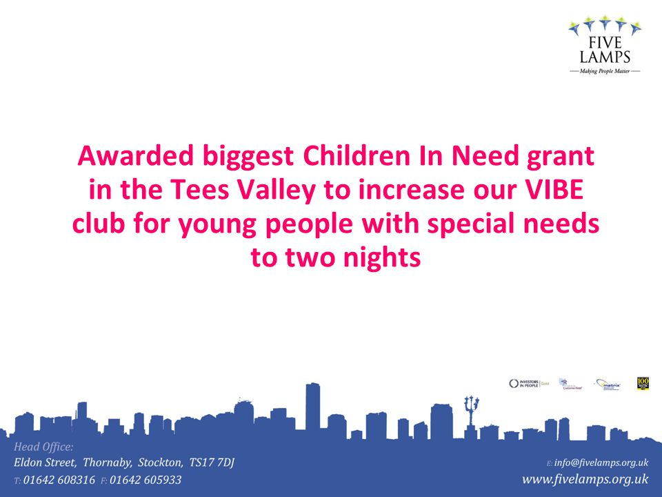 Awarded biggest Children In Need grant in the Tees Valley to increase our VIBE club for young people with special needs to two nights