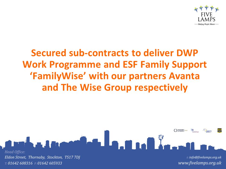 Secured sub-contracts to deliver DWP Work Programme and ESF Family Support FamilyWise with our partners Avanta and The Wise Group respectively