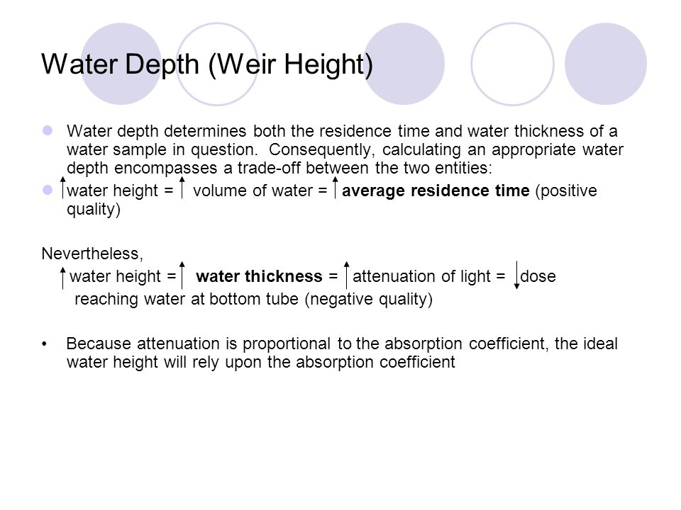 Water Depth (Weir Height) Water depth determines both the residence time and water thickness of a water sample in question.