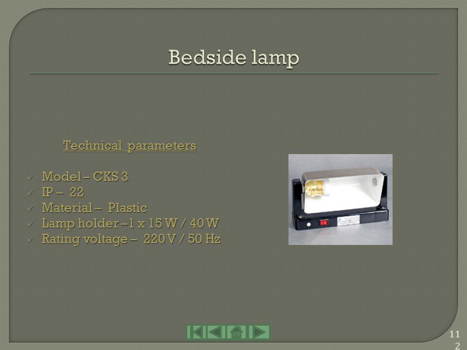 Technical parameters Model – CKS 2 Model – CKS 2 IP – 22 IP – 22 Material – Steel Material – Steel Lamp holder –1 x 15 W Lamp holder –1 x 15 W Rating