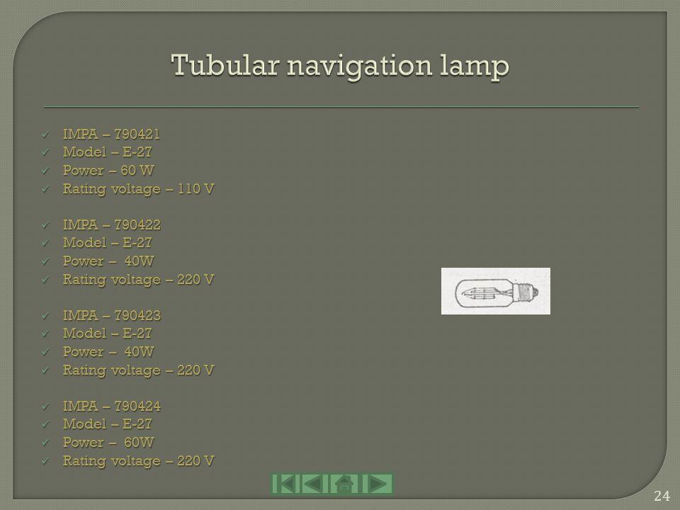 IMPA – 790401 IMPA – 790401 Model – E-27 Model – E-27 Power – 40 W Power – 40 W Rating voltage – 24 V Rating voltage – 24 V IMPA – 790403 IMPA – 79040