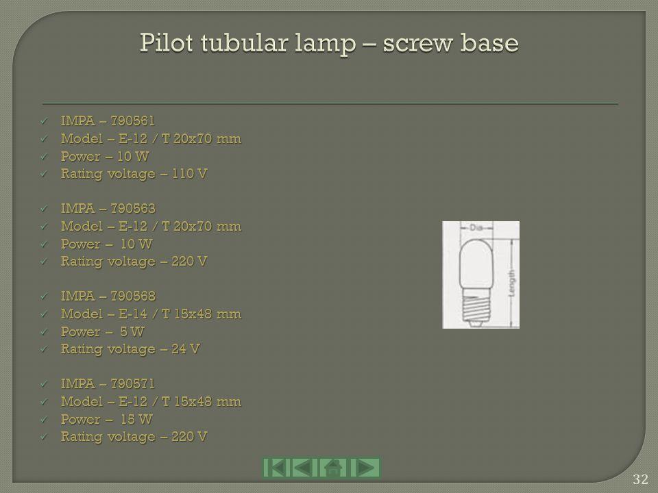 IMPA – 790541 IMPA – 790541 Model – E-12 / T 20x48 mm Model – E-12 / T 20x48 mm Power – 5 W Power – 5 W Rating voltage – 12 V Rating voltage – 12 V IM