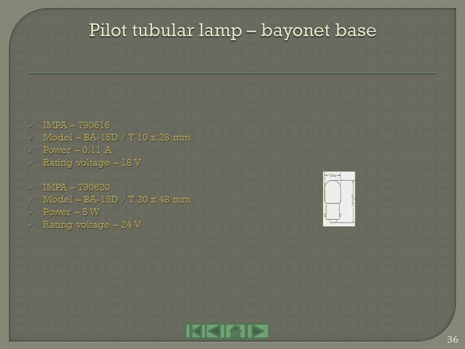 IMPA – 790601 IMPA – 790601 Model – BA-9S / T 10 x 28 mm Model – BA-9S / T 10 x 28 mm Power – 0.15 A Power – 0.15 A Rating voltage – 6.3 V Rating volt