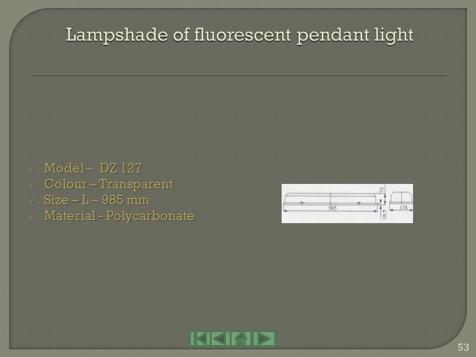 Model – DZ 126 Model – DZ 126 Colour – Transparent Colour – Transparent Size – L -685 mm Size – L -685 mm Material - Polycarbonate Material - Polycarb