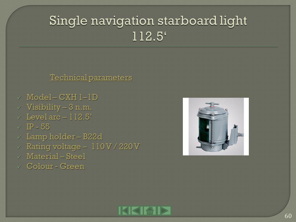 Technical parameters Model – CXH 6–10 B Model – CXH 6–10 B Visibility – 3 n.m. Visibility – 3 n.m. Level arc – 360 Level arc – 360 IP - 55 IP - 55 Lam