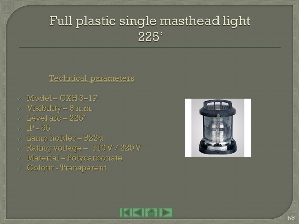 Technical parameters Model – CXH 6–1P Model – CXH 6–1P Visibility – 3 n.m. Visibility – 3 n.m. Level arc – 360 Level arc – 360 IP - 55 IP - 55 Lamp ho
