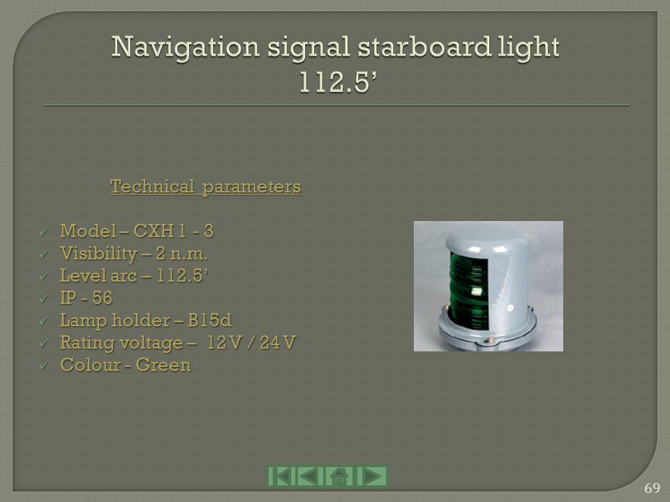 Technical parameters Model – CXH 3–1P Model – CXH 3–1P Visibility – 6 n.m. Visibility – 6 n.m. Level arc – 225 Level arc – 225 IP - 55 IP - 55 Lamp ho