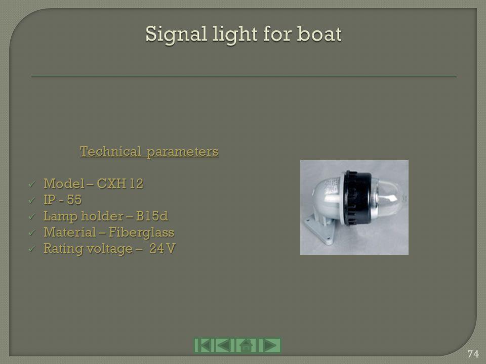 Technical parameters Model – CXH 6 - 3 Model – CXH 6 - 3 Visibility – 2 n.m. Visibility – 2 n.m. Level arc – 360 Level arc – 360 IP - 56 IP - 56 Lamp